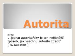 """"""" Jednat autoritářsky je ten nejjistější způsob, jak všechnu autoritu"""