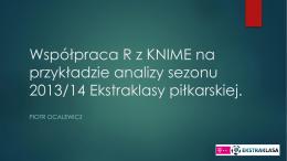 Współpraca R z KNIME na przykładzie analizy sezonu 2013