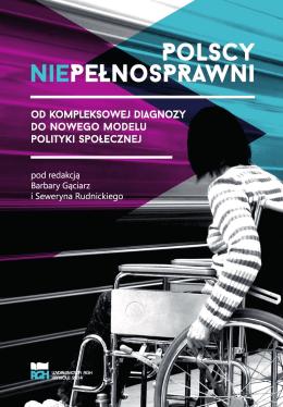 Polscy niepełnosprawni. Od kompleksowej diagnozy do nowego