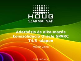 Adatbázis és alkalmazás konszolidáció Oracle SPARC T4/5
