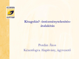 Kitagolás? -intézménytelenítés- átalakítás Pordán Ákos Kézenfogva