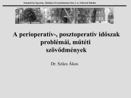 Dr.Szűcs Ákos - A perioperatív-, posztoperatív időszak problémái