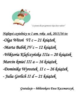-Olga Witoń VI c – 21 książek -Marta Babik IV c – 12 książek