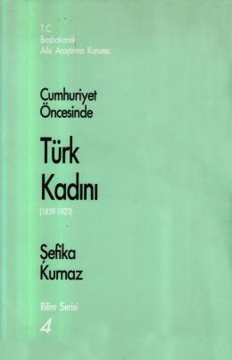 4- Cumhuriyet öncesinde Türk kadını (1839-1923).
