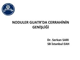 Nodüler Guatrda Cerrahinin Genişliği (28 Şubat 2014) Dr. Serkan Sarı