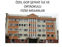 ÖZEL GOP ŞEFKAT İLK VE ORTAOKULU FİZİKİ MEKANLAR
