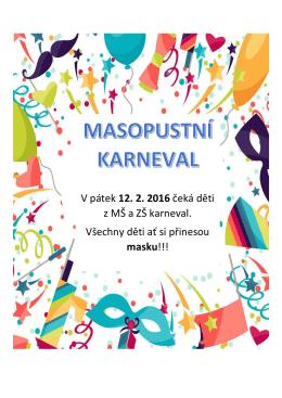 V pátek 12. 2. 2016 čeká děti z MŠ a ZŠ karneval. Všechny děti ať si