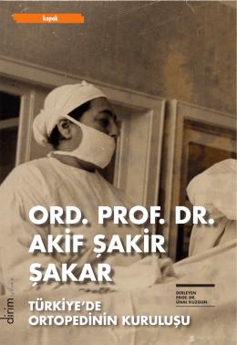 Türkiye`de Ortopedinin Kuruluşu : Ord. Prof. Dr. Akif Şakir Şakar
