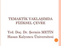 Yrd.Doç.Dr. Sermin METIN - Tematik Yaklasimda Fiziksel Çevre