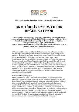 bkm türkiye`ye 25 yıldır değer katıyor