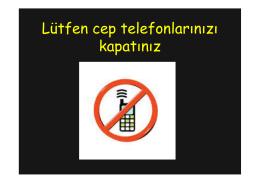 Lütfen cep telefonlarınızı kapatınız