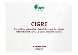 CIGRE TR Faaliyetleri Sunumu (Dr. Ahmet Merev)
