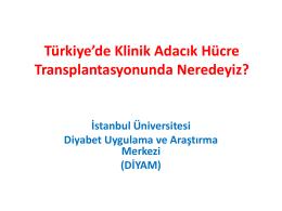 Türkiye`de klinik adacık hücre transplantasyonunda eredeyiz?