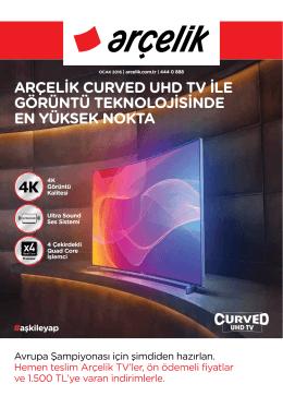 arçelik curved uhd tv ile görüntü teknolojisinde en yüksek nokta