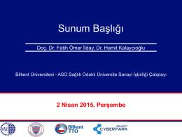 Sunum Başlığı - Bilkent Üniversitesi Teknoloji Transfer Ofisi (TTO)