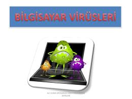 BİLGİSAYAR VİRÜSLERİ Bilgisayara zarar veren kötü yazılımlardır