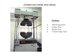 INSTRON 8503 ÇEKME TEST CİHAZI Özellikler • 500 kN kapasiteli