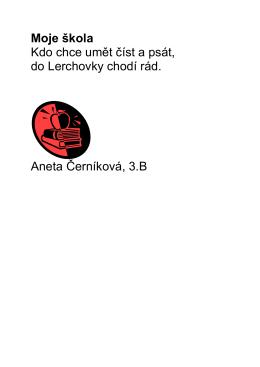 Moje škola Kdo chce umět číst a psát, do Lerchovky chodí rád. Aneta