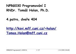 NPRG030 Programování I RNDr. Tomáš Holan, Ph.D. 4.patro, dveře