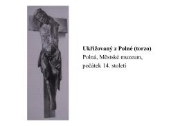 Ukřižovaný z Polné (torzo) Polná, Městské muzeum, počátek 14. století