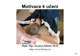 Motivace k učení PhDr. Mgr. Jeroným Klimeš, Ph.D.